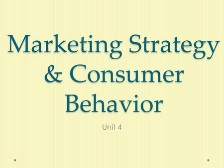 Marketing Strategy & Consumer Behavior Unit 4. Planning a Marketing Strategy  A plan that identifies how a company expects to achieve its goals is known.