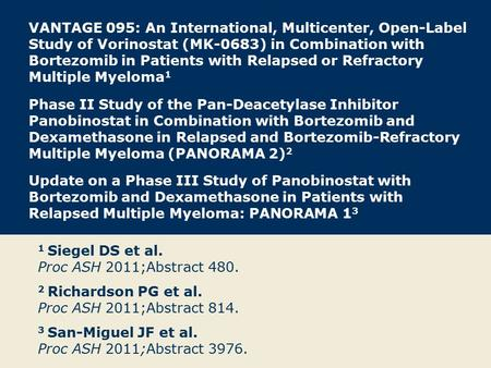 VANTAGE 095: An International, Multicenter, Open-Label Study of Vorinostat (MK-0683) in Combination with Bortezomib in Patients with Relapsed or Refractory.