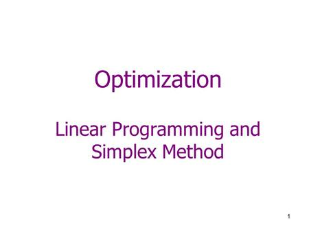1 Optimization Linear Programming and Simplex Method.