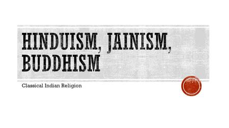 Classical Indian Religion.  One of the oldest religions – 1500 BCE  Began in India  Sanskrit writings of the Vedic religion  Gave birth to Buddhism,