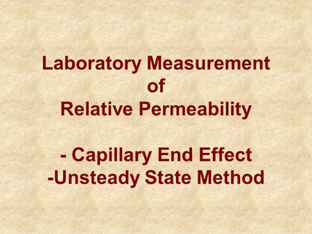 Laboratory Measurement of Relative Permeability - Capillary End Effect -Unsteady State Method.