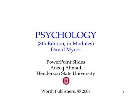 1 PSYCHOLOGY (8th Edition, in Modules) David Myers PowerPoint Slides Aneeq Ahmad Henderson State University Worth Publishers, © 2007.