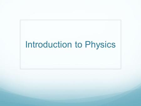 Introduction to Physics. What is similar about these objects?
