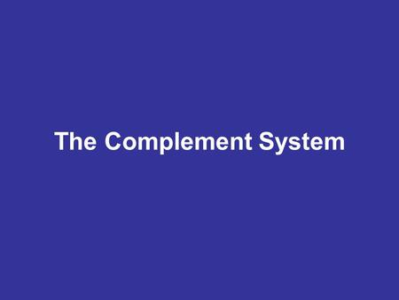 The Complement System. Historical Background Pfeiffer:- Lysis of Cholera bacilli - Demonstration of heat liability Bordet: Confirmed the observations.