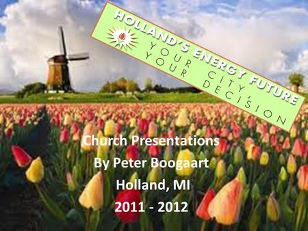 Church Presentations By Peter Boogaart Holland, MI 2011 - 2012.