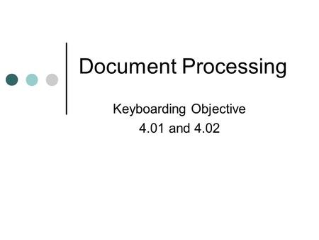 Document Processing Keyboarding Objective 4.01 and 4.02.