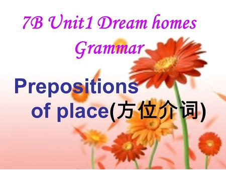 7B Unit1 Dream homes Grammar Prepositions of place( 方位介词 )