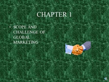 CHAPTER 1 SCOPE AND CHALLENGE OF GLOBAL MARKETING.