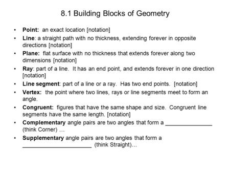 8.1 Building Blocks of Geometry Point: an exact location [notation] Line: a straight path with no thickness, extending forever in opposite directions [notation]