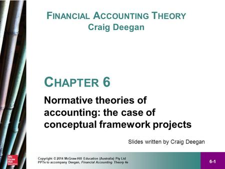 6-1 Copyright © 2014 McGraw-Hill Education (Australia) Pty Ltd PPTs to accompany Deegan, Financial Accounting Theory 4e F INANCIAL A CCOUNTING T HEORY.