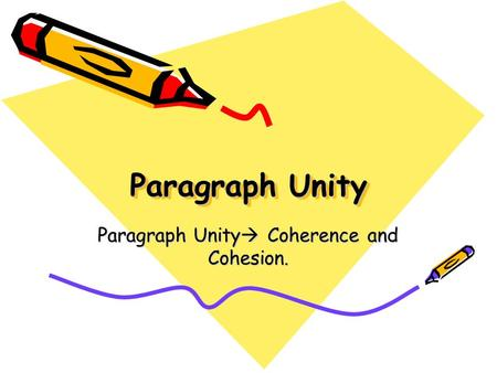 Paragraph Unity Paragraph Unity  Coherence and Cohesion.