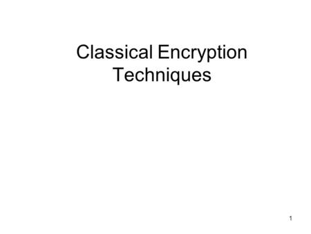 1 Classical Encryption Techniques. 2 Symmetric cipher model –Cryptography –Cryptanalysis Substitution techniques –Caesar cipher –Monoalphabetic cipher.