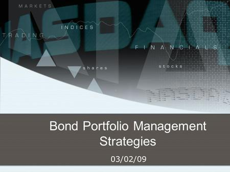 Bond Portfolio Management Strategies 03/02/09. 2 Bond Portfolio Management Strategies What is a bond portfolio investment style? What are some passive.