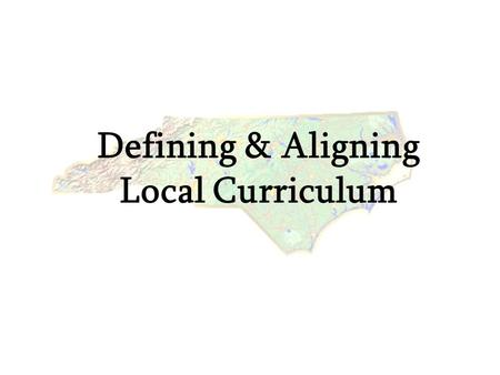 Defining & Aligning Local Curriculum. What is Curriculum? Individually consider your personal definition of the term curriculum What words do you think.