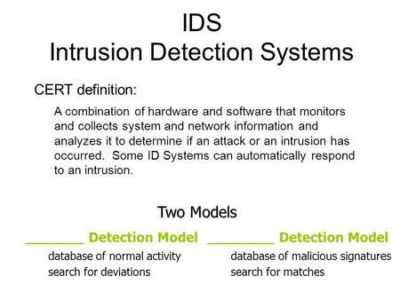 IDS Intrusion Detection Systems CERT definition: A combination of hardware and software that monitors and collects system and network information and analyzes.