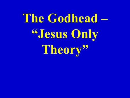 "The Godhead – ""Jesus Only Theory"". The United Pentecostal Church does not believe that there are three distinct personalities in the Godhead ""Jesus only"""