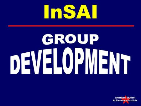 InSAI American Student Achievement Institute FORMING  Desire to be accepted  Controversy avoided  Serious issues & feelings avoided  Focus on organizational.