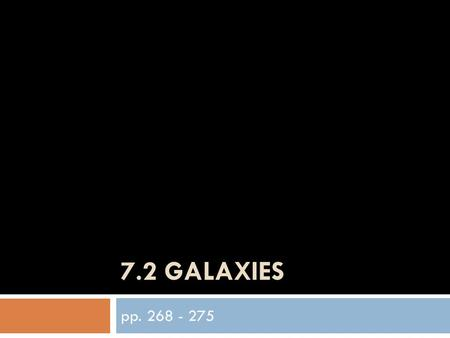 7.2 Galaxies pp. 268 - 275.