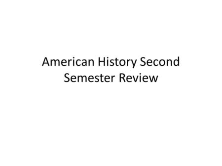 American History Second Semester Review. 1. War Bonds2. the registration of men from 21-31 years old.