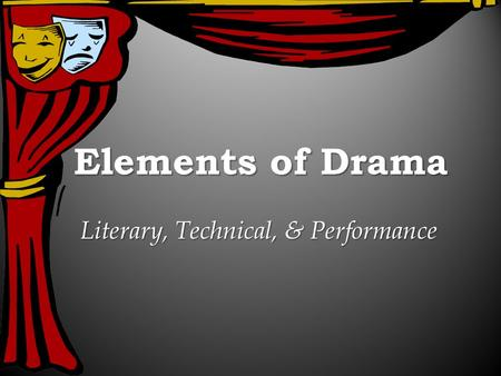 Elements of Drama Literary, Technical, & Performance.