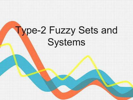Type-2 Fuzzy Sets and Systems. Outline Introduction Type-2 fuzzy sets. Interval type-2 fuzzy sets Type-2 fuzzy systems.