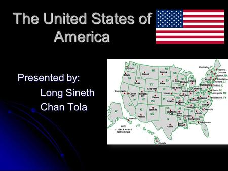 The United States of America Presented by: Long Sineth Chan Tola.