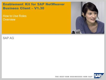 SAP AG Enablement Kit for SAP NetWeaver Business Client – V1.30 How to Use Roles Overview.