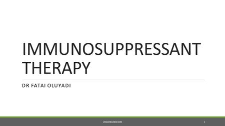 IMMUNOSUPPRESSANT THERAPY DR FATAI OLUYADI USMLEINCLINED.COM 1.