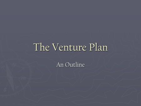 The Venture Plan An Outline. I. Cover sheet Serves as the title page of your business plan. It should contain the following:  Name of the company  Company.