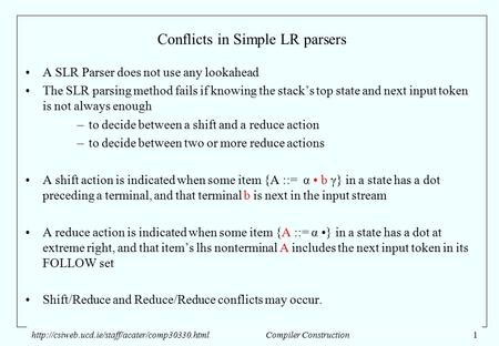 Conflicts in Simple LR parsers A SLR Parser does not use any lookahead The SLR parsing method fails if knowing the stack's top state and next input token.