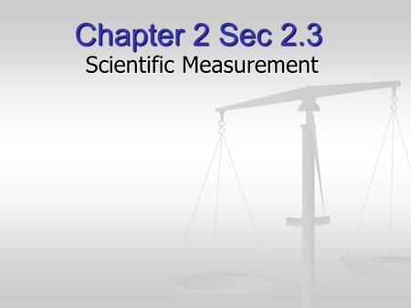 Chapter 2 Sec 2.3 Scientific Measurement. Vocabulary 14. accuracy 15. precision 16. percent error 17. significant figures 18. scientific notation 19.