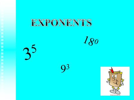 3535 18 0 9 3. Location of Exponent An exponent is the small number high and to the right of a regular or base number. 3 4 Base Exponent.