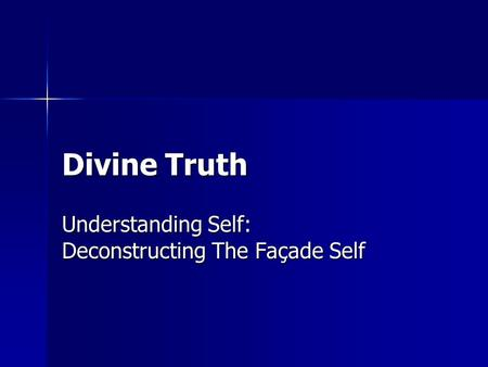 Divine Truth Understanding Self: Deconstructing The Façade Self.