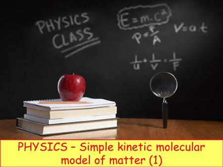 PHYSICS – Simple kinetic molecular model of matter (1)