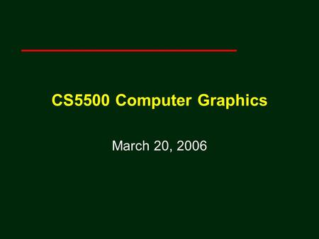 CS5500 Computer Graphics March 20, 2006. Computer Viewing Ed Angel Professor of Computer Science, Electrical and Computer Engineering, and Media Arts.