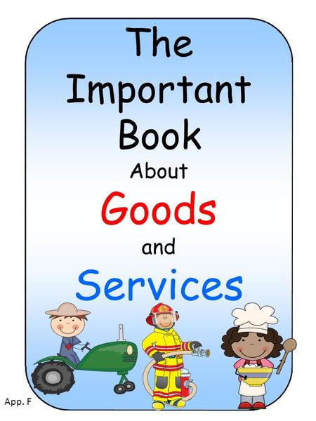 The Important Book About Goods and Services App. F.