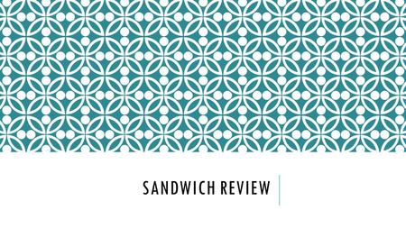 SANDWICH REVIEW. Sandwiches fall into two categories 1-Hot 2-Cold.