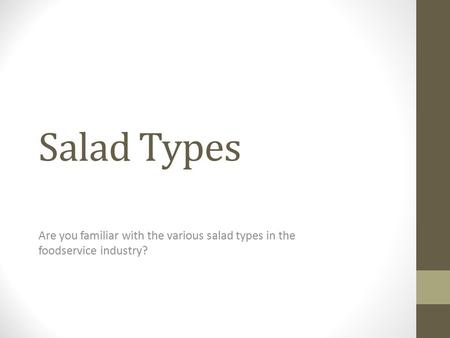Salad Types Are you familiar with the various salad types in the foodservice industry?