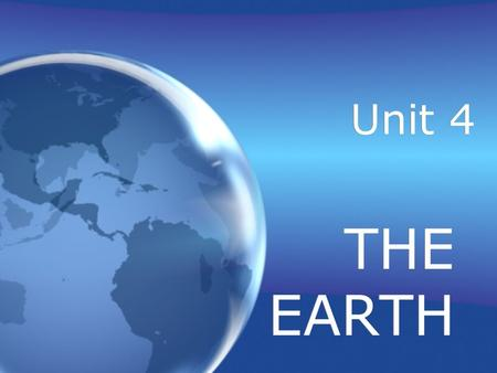Unit 4 THE EARTH. The Earth Contains 3 Spheres 1. Hydrosphere - the liquid layer of Earth which covers about 75 % of the planet; includes oceans, lakes,