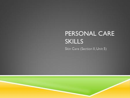 PERSONAL CARE SKILLS Skin Care (Section II, Unit 5)