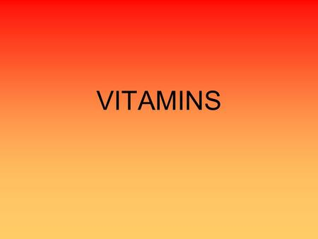VITAMINS. Understanding Vitamins Complex organic substances. Found in very small amounts in your foods. Crucial to normal health, growth, and development.