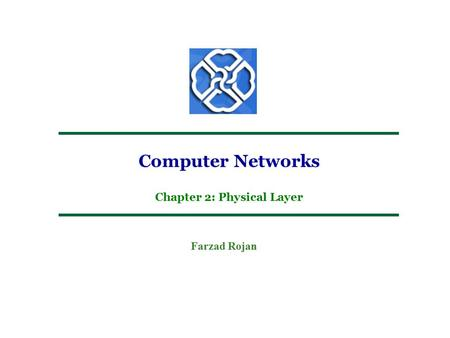 Computer Networks Farzad Rojan Chapter 2: Physical Layer.