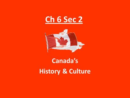 Ch 6 Sec 2 Canada's History & Culture. Charles VII of France George V of England In 1921, King George V proclaimed the official colours of Canada as red,
