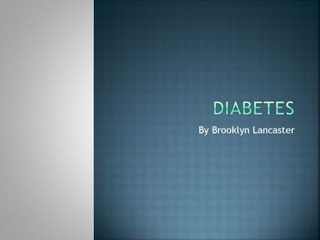 By Brooklyn Lancaster.  Type 1 Diabetes is a chronic condition in which the pancreas produces little or no insulin.  Without enough insulin, glucose.