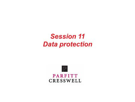 Session 11 Data protection. 1 Contents Part 1: Introduction Part 2: Applicability and responsibility Part 3: Our procedures on data protection Part 4: