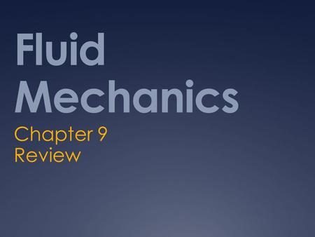 Fluid Mechanics Chapter 9 Review. Agenda:  9.1: Fluids and Buoyant Force  9.2: Fluid Pressure and Temperature  9.3: Fluids in Motion  9.4: Properties.