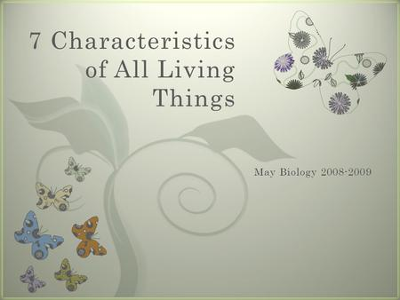 7 7 Characteristics of All Living Things. What did you come up with?...Possible Characteristics of Life.