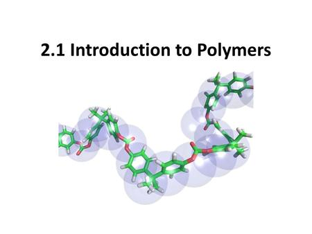 2.1 Introduction to Polymers. Where do we get silk?
