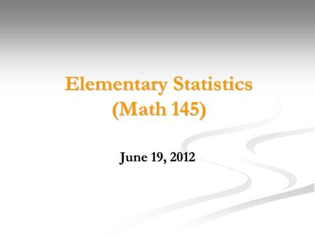 Elementary Statistics (Math 145) June 19, 2012. Statistics is the science of collecting, analyzing, interpreting, and presenting data. is the science.