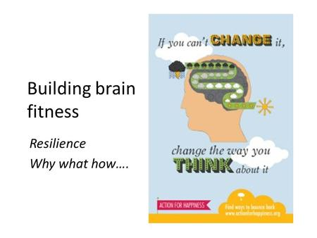 Building brain fitness Resilience Why what how…..